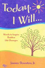Today, I Will...: Words to Inspire Positive Life Changes