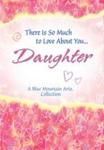There Is So Much to Love about You Daughter
