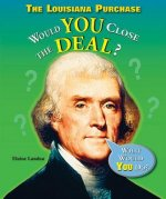 The Louisiana Purchase: Would You Close the Deal?