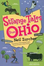 Strange Tales from Ohio: True Stories of Remarkable People, Places, and Events in Ohio History