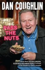 Pass the Nuts: More Stories about the Most Unusual, Eccentric and Outlandish People I've Known in Four Decades as a Sports Journalist