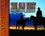 The Old West: Stories and Legends
