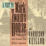 A Visit to Mark Twain's House: The Complete Live Radio Broadcast from Hartford, Connecticut