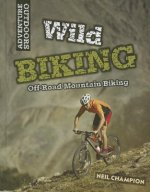 Wild Mountain Biking: Off-Road Mountain Biking