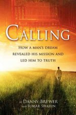 Calling: How a Man's Dream Revealed His Mission and Led Him to Truth
