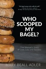 Who Scooped My Bagel?: One Woman's Story of Love, Loss and Success
