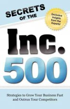 Secrets of the Inc 500: Strategies to Grow Your Business Fast and Outrun Your Competitors