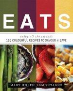 Eats: Enjoy All the Seconds: 135 Colourful Recipes to Savour & Save