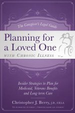 The Caregiver's Legal Guide Planning for a Loved One with Chronic Illness: Inside Strategies to Plan for Medicaid, Veterans Benefits and Long-Term Car