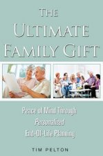 The Ultimate Family Gift: Peace of Mind Personalized End-Of-Life Planning