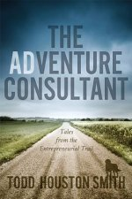 The Adventure Consultant: Tales from the Entrepreneurial Trail