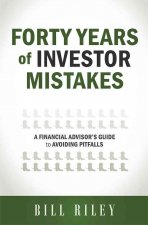 Forty Years of Investor Mistakes: A Financial Advisor's Guide to Avoiding Pitfal