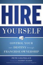Hire Yourself: Control Your Own Destiny Through Franchise Ownership