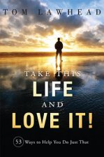 Take This Life and Love It!: 53 Ways to Help You Do Just That