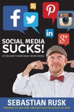 Social Media Sucks!: If You Donat Know What Youare Doing