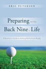 Preparing for the Back Nine of Life: A Boomer's Guide to Getting Retirement Ready