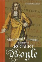 Skeptical Chemist: The Story of Robert Boyle