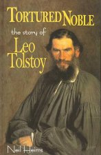 Tortured Noble: The Story of Leo Tolstoy