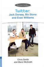 Twitter: Jack Dorsey, Biz Stone and Evan Williams: Business Leaders