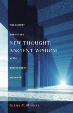 New Thought, Ancient Wisdom: The History and Future of the New Thought Movement