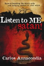 Listen to Me, Satan!: Keys for Breaking the Devil's Grip and Bringing Revival to Your World