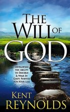 The Will of God: Developing the Ability to Discern & Walk in God's Purpose for Your Life