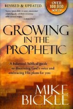 Growing in the Prophetic: A Practical, Biblical Guide to Dreams, Visions, and Spiritual Gifts