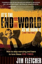 It's the End of the World as We Know It (and I Feel Fine): How to Stop Worrying and Learn to Love These End Times