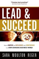 Lead and Succeed: How to Inspire and Influence with Confidence in an Ever-Changing Business World