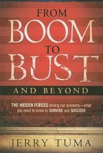 From Boom to Bust and Beyond: The Hidden Forces Driving Our Economy - What You Need to Know to Survive and Succeed