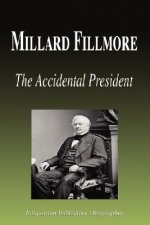 Millard Fillmore - The Accidental President (Biography)