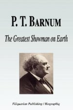 P. T. Barnum - The Greatest Showman on Earth (Biography)
