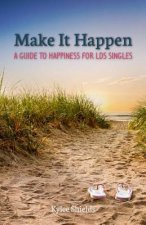 Make It Happen: A Guide to Happiness for LDS Singles