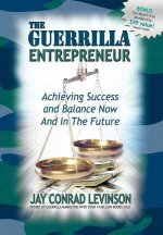 Guerrilla Entrepreneur: Achieving Success and Balance Now and in the Future