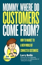 Mommy, Where Do Customers Come From?: How to Market to a New World of Connected Customers