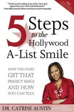 5 Steps to the Hollywood A-List Smile: How the Stars Get That Perfect Smile - And How You Can, Too!
