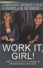 Work It, Girl!: The Black Woman's Guide to Professional Success