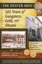 The Denver Mint: 100 Years of Gangsters, Gold, and Ghosts