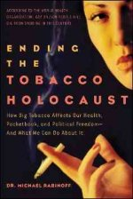 Ending the Tobacco Holocaust: How the Tobacco Industry Affects Your Health, Pocketbook and Political Freedomand What You Can Do