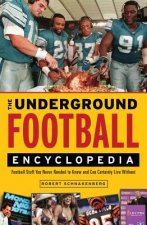The Underground Football Encyclopedia: Football Stuff You Never Needed to Know and Can Certainly Live Without