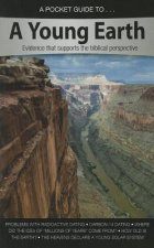 A Pocket Guide to a Young Earth: Evidence That Supports the Biblical Perspective