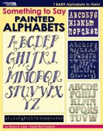 Something to Say: Painted Alphabets (Leisure Arts #22631)