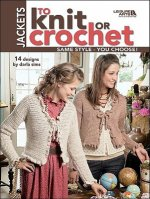 Jackets to Knit or Crochet (Leisure Arts #4088)