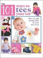101 Ways to Tees Your Tots (Leisure Arts #4302)