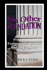 No Other Foundation: Exploring the Apostolic and the Prophetic Anointings