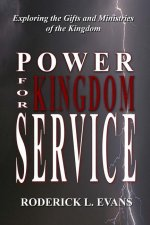 Power for Kingdom Service: Exploring the Gifts and Ministries of the Kingdom
