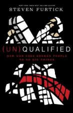 (Un)Qualified: How God Uses Broken People to Do Big Things