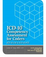 ICD-10 Competency Assessment for Coders: ICD-10-CM and ICD-10-PCs (Guide/Answer Key)