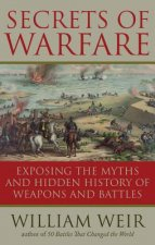 Secrets of Warfare: Exposing the Myths and Hidden History of Weapons and Battles