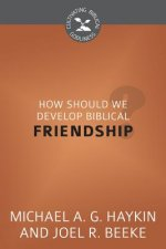 How Should We Develop Biblical Friendship?: Cultivating Biblical Godliness Series